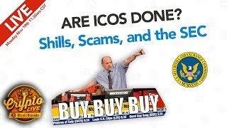 Are ICOS Done? Shills, Scams, and the SEC- Crypto Live Ep. 21