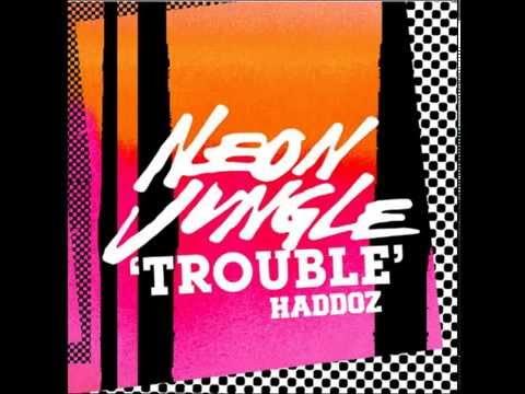 Neon Jungle Haddoz - Trouble (Audio)