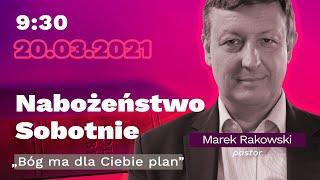 """Nabożeństwo sobotnie - """"Bóg ma dla Ciebie plan""""  - pastor Marek Rakowski -  20.03.2021"""