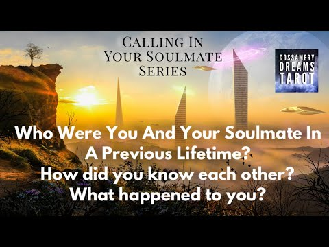 WHO WERE YOU AND YOUR SOULMATE IN A PREVIOUS LIFETIME?-Calling in your Soulmate Series