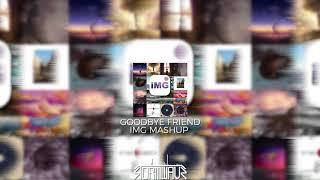 Goodbye Friend [iMG Mashup]