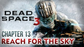 Dead Space 3 Walkthrough - Chapter 13: Reach for the sky [Xbox 360 / PS3 / PC]
