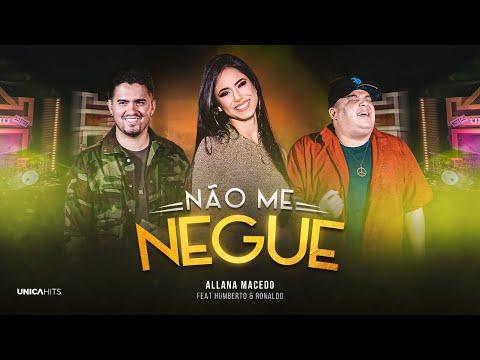 Allana Macedo – Não Me Negue ft. Humberto e Ronaldo