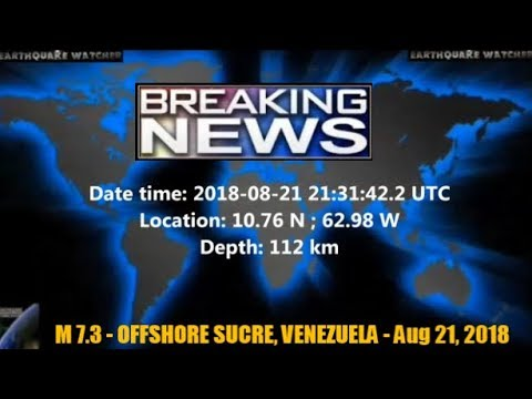 M 7.3 EARTHQUAKE - OFFSHORE SUCRE, VENEZUELA - Aug 21, 2018