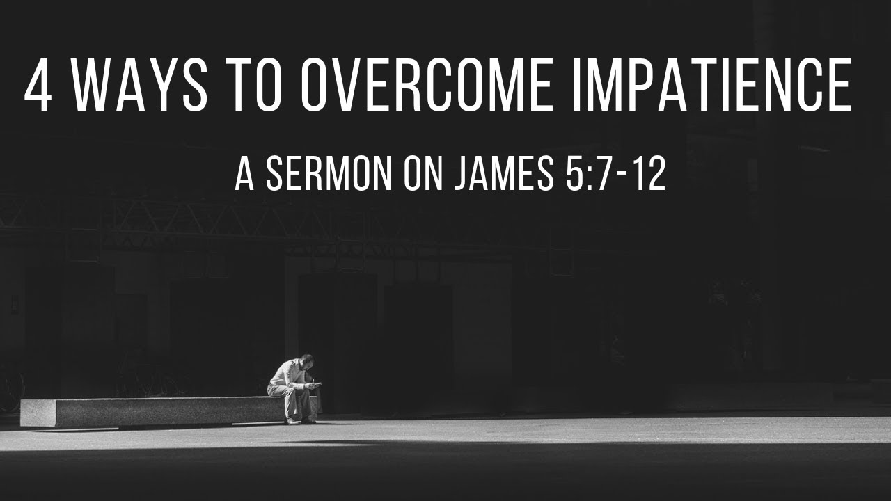 4 Ways to Overcome Impatience: A Sermon on James 5:7-12