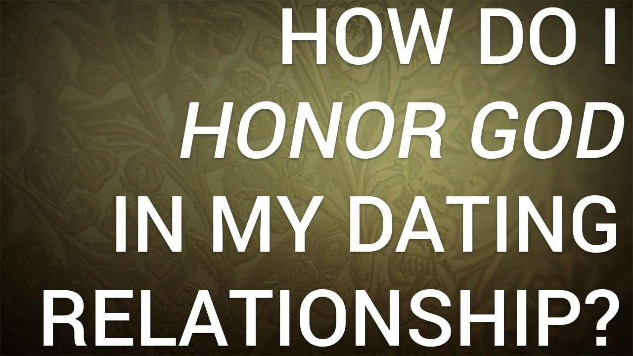 Honoring god in dating relationships