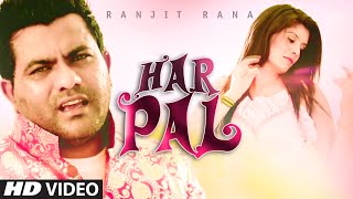 "Ranjit Rana ""Har Pal"" Song 