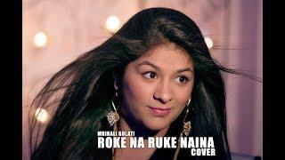 Roke Na Ruke Naina (Female Cover) | Mrinali Gulati | Badrinath Ki Dulhania | Arijit Singh