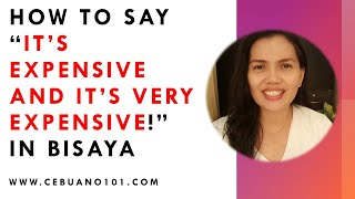 How to say It's expensive and It's very expensive in Bisaya [English-Bisaya]