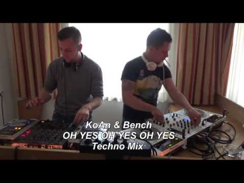 KoAn & Bench Oh Yes Oh Yes Oh Yes Techno Mix