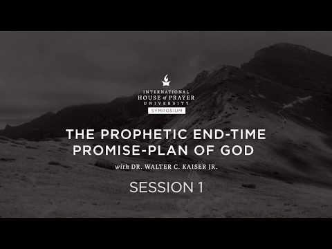 The Prophetic End-Time Promise-Plan of God // IHOPU // Symposium // Session 1
