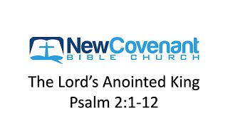 The Lord's Anointed King - Psalm 2:1-12