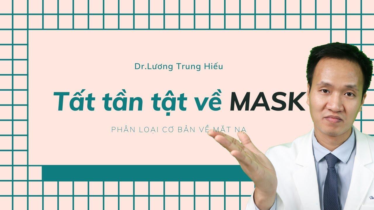 Phân loại MASK – Tất tần tật về những loại mặt nạ trong Skincare routines    Dr Hiếu
