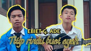 Download EBIET G. ADE - TITIP RINDU BUAT AYAH | COVER RUDY & DIKA