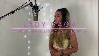 'Always Remember Us This Way' - Lady Gaga (Cover)