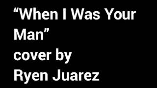 "Ryen Juarez - Bruno Mars ""When I Was Your Man"" Cover"