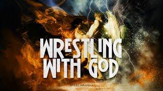 WRESTLING WITH GOD | ANEEL ARANHA | HOLY SPIRIT INTERACTIVE