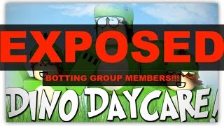 ROBLOX Dino Daycare BOTTING GROUP MEMBERS! EXPOSED!