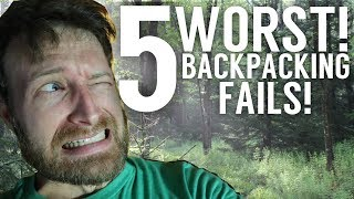 My Top 5 Worst Backpacking Trips - Ultimate Fails!