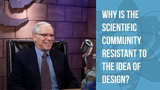 Is the Scientific Community Resistant to the Idea of Design?