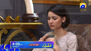 Muqaddar's last episode on Monday at 08:00 PM only on HAR PAL GEO