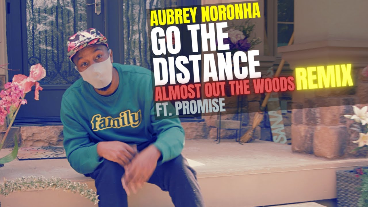 """AUBREY NORONHA - """"Go The Distance (Almost Out The Woods Remix) [Ft. Promise]"""""""