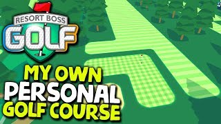 MY OWN PERSONAL GOLF COURSE (Golf Course Builder Tycoon) #1 | Resort Boss Golf (2019 Early Acess)