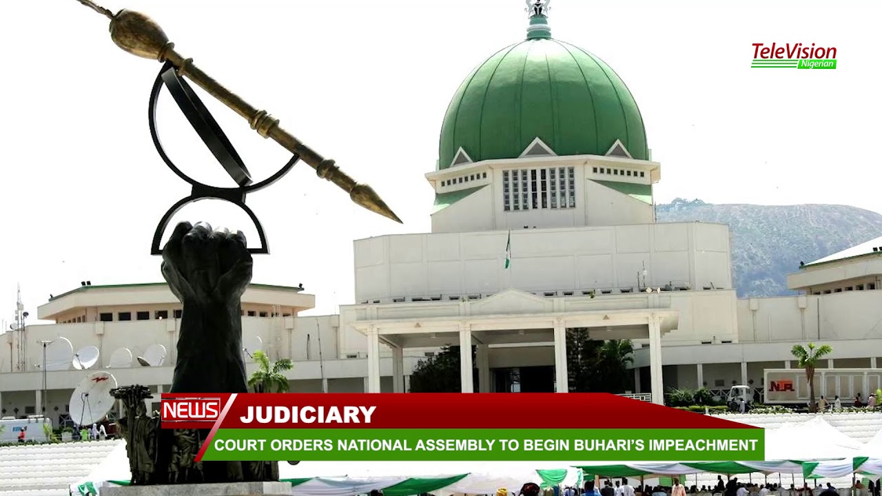 COURT ORDERS NATIONAL ASSEMBLY TO BEGIN BUHARI'S IMPEACHMENT