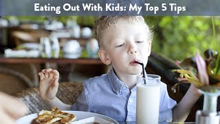 Eating Out With Kids: My Top 5 Tips | CloudMom