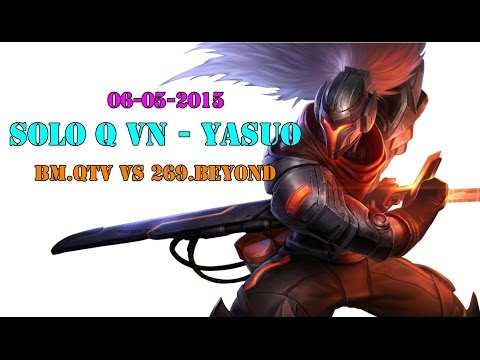 [ Solo Q VN ] Yasuo BM.QTV vs 269.Beyond - 06-05-2015