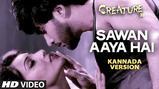 Sawan Aaya Hai Full Video Song (Kannada Version) | Creature 3D | Aman Trikha, Khushbu Jain