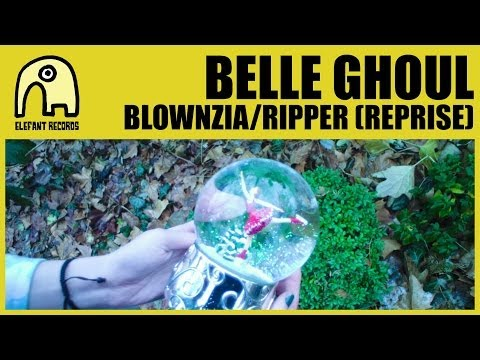 BELLE GHOUL - Blownzia/Ripper (Reprise) [Official]