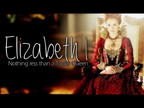 Queen Elizabeth I. Aka Elizabeth Tudor | Nothing Less Than A Tudor Queen [+4x06]