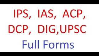 Ips Ias Acp Dcp Dig And Upsc Full Forms