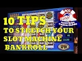 10 Tips To Stretch Your Slot Machine Bankroll