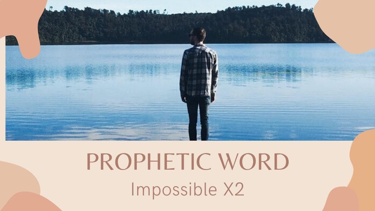 Prophetic Word : Impossible X2