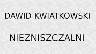 Dawid Kwiatkowski - Niezniszczalni [TEKST]