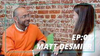 Ep 2: مات Desmier - كيفية إنشاء خبرات كبيرة واختيار أفضل العملاء