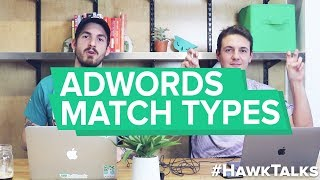 AdWords Keyword Match Types Explained by Ex-Googlers // Hawk Talks Ep. 10
