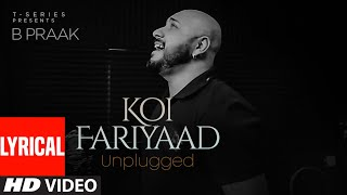 KOI FARIYAAD Unplugged - Lyrical | B PRAAK | T-Series