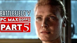 BATTLEFIELD 5 Campaign Gameplay Walkthrough Part 5 [1080p HD 60FPS PC MAX SETTINGS] - No Commentary