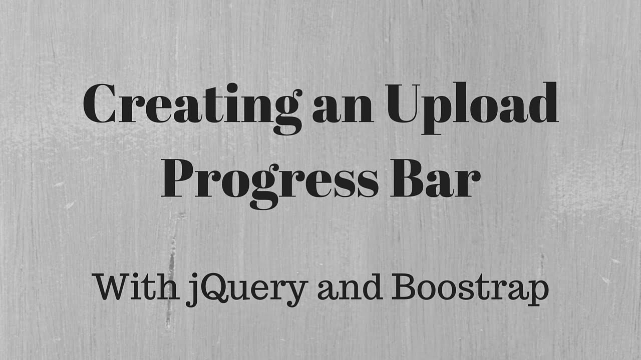 How to Create a File Upload Progress Bar Using jQuery and Bootstrap