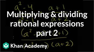 Multiplying and dividing rational expressions 2 Algebra II Khan Academy