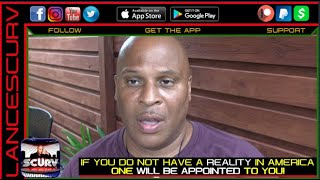 IF YOU DO NOT HAVE A REALITY IN AMERICA ONE WILL BE APPOINTED TO YOU! - The LanceScurv Show