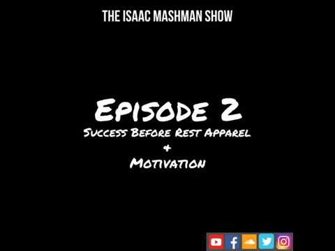 Episode 2 of The Isaac Mashman Show: Success Before Rest Apparel & Motivation