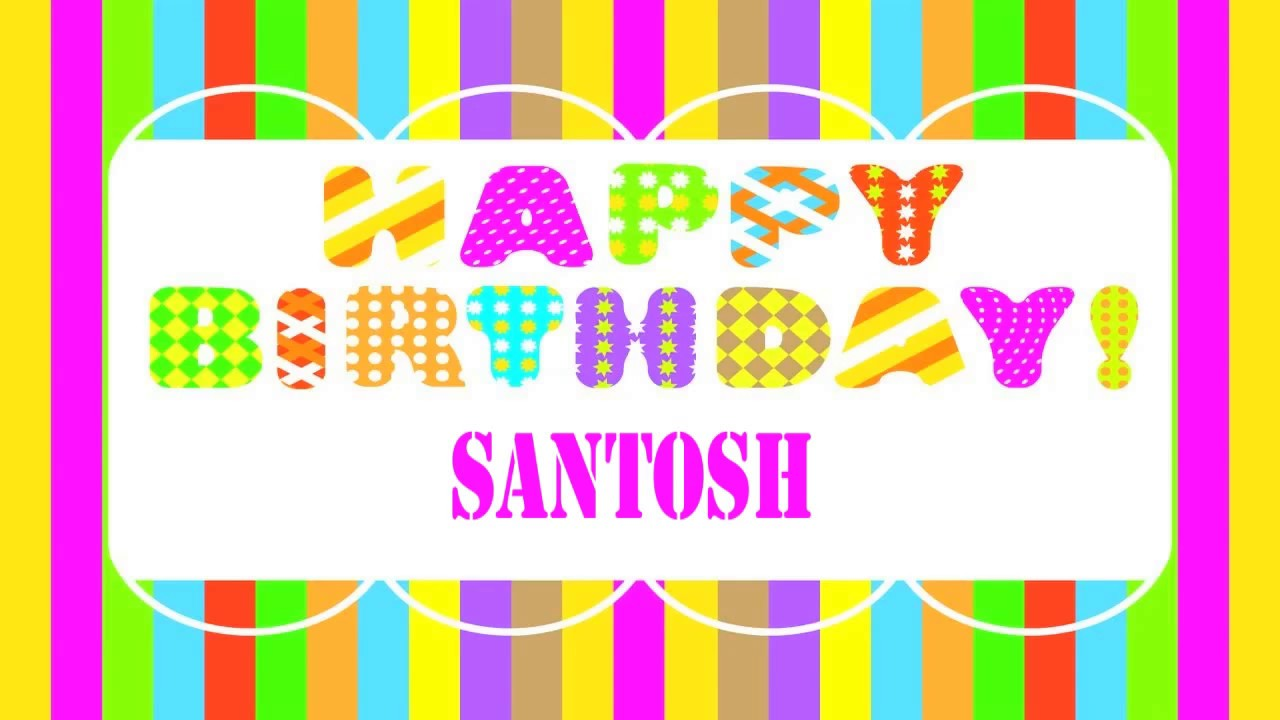 santosh wishes & mensajes - happy birthday - youtube