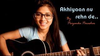 Akhiyaan nu rehn de (Punjabi Folk) | Reshma | Cover by Priyanka Parashar
