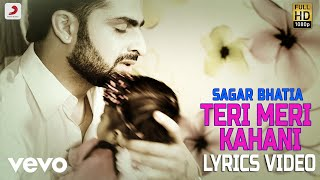 Sagar Bhatia - Teri Meri Kahani  | Lyrics Video