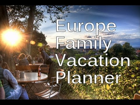 Europe Family Vacation Ideas Planning