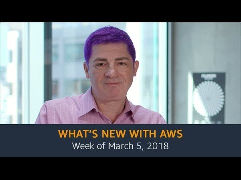 What's New with AWS – Week of March 5, 2018